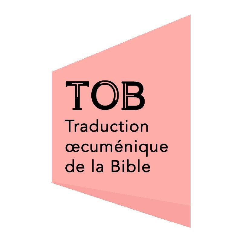 TRADUCTION ŒCUMENIQUE DE LA BIBLE (TOB)