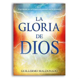 La Gloria de Dios : Experimente un encuentro sobrenatural con su presencia (Spanish Edition)
