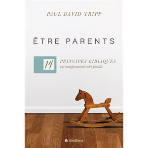 Être parents (14 principes bibliques qui transformeront votre famille)