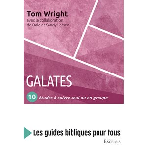 Galates : 10 Études à Suivre Seul ou en Groupe (Les Guides Bibliques Pour Tous)