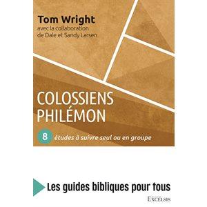 Colossiens, Philémon : 8 Études à Suivre Seul ou en Groupe (Les Guides Bibliques Pour Tous)