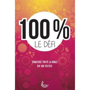 100 % - Le Défi (Traverse toute la Bible en 100 textes)